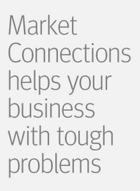 Market Connections helps your business with tough problems